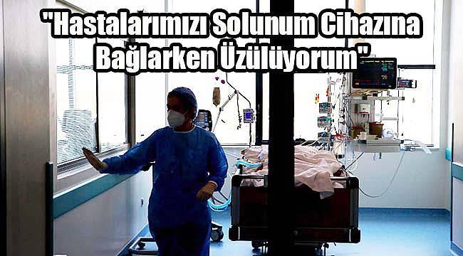 """""""En Çok Hastalarımızı Solunum Cihazına Bağlarken Üzülüyorum"""""""
