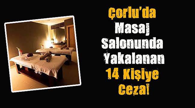 Çorlu'da Masaj Salonunda Yakalanan 14 Kişiye Ceza!